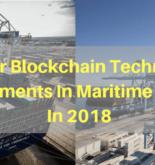 7 Major Blockchain Technology Developments In Maritime Industry In 2018
